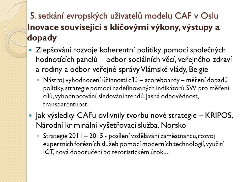 5. setkání evropských uživatelů modelu CAF v Oslu Inovace související s klíčovými výkony, výstupy a dopady Zlepšování rozvoje koherentní politiky pomo