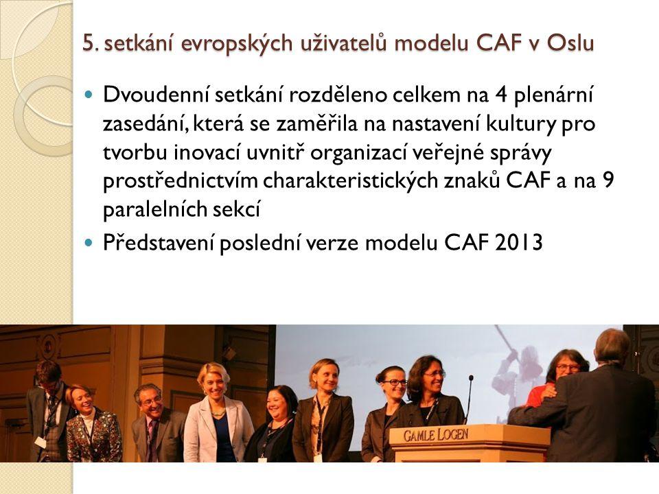 5. setkání evropských uživatelů modelu CAF v Oslu Dvoudenní setkání rozděleno celkem na 4 plenární zasedání, která se zaměřila na nastavení kultury pr