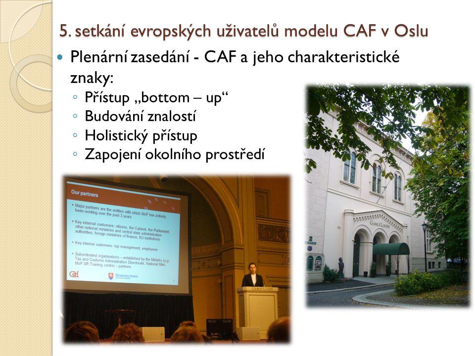 """5. setkání evropských uživatelů modelu CAF v Oslu Plenární zasedání - CAF a jeho charakteristické znaky: ◦ Přístup """"bottom – up"""" ◦ Budování znalostí ◦"""