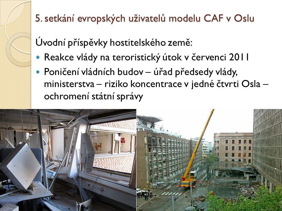 5. setkání evropských uživatelů modelu CAF v Oslu Úvodní příspěvky hostitelského země: Reakce vlády na teroristický útok v červenci 2011 Poničení vlád