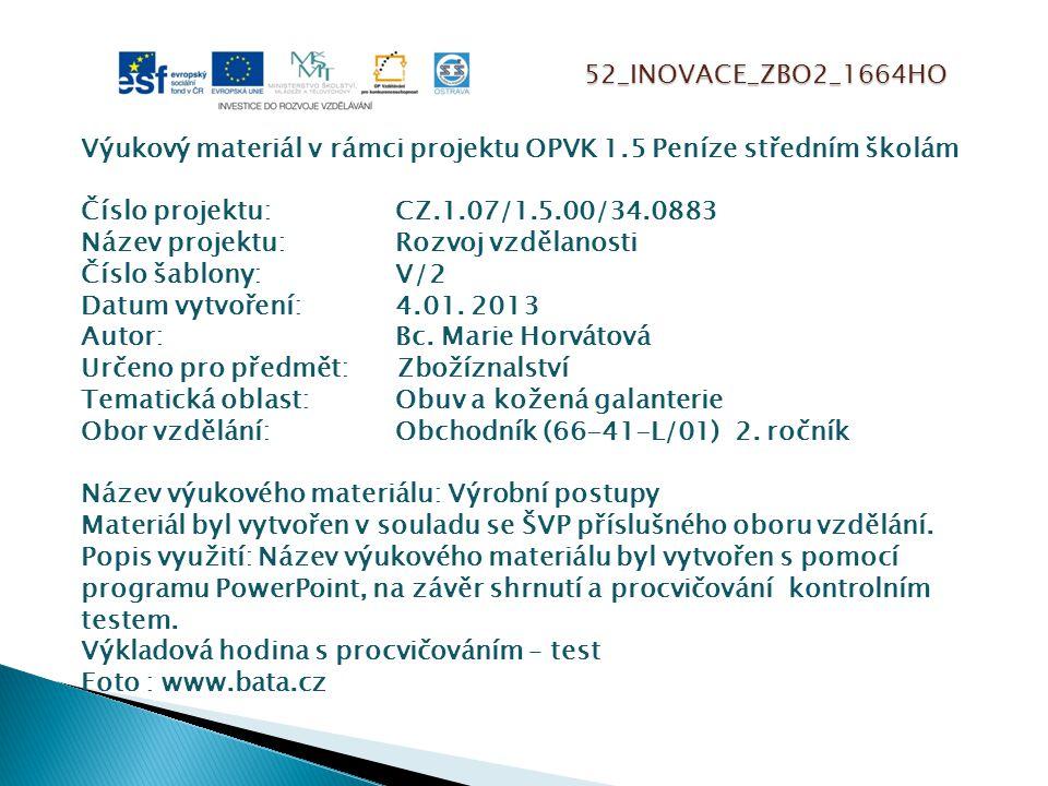 52_INOVACE_ZBO2_1664HO Výukový materiál v rámci projektu OPVK 1.5 Peníze středním školám Číslo projektu:CZ.1.07/1.5.00/34.0883 Název projektu:Rozvoj vzdělanosti Číslo šablony: V/2 Datum vytvoření:4.01.