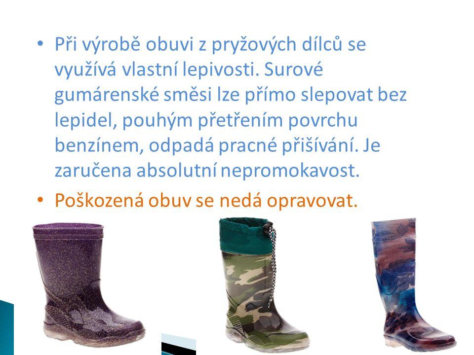 Při výrobě obuvi z pryžových dílců se využívá vlastní lepivosti.