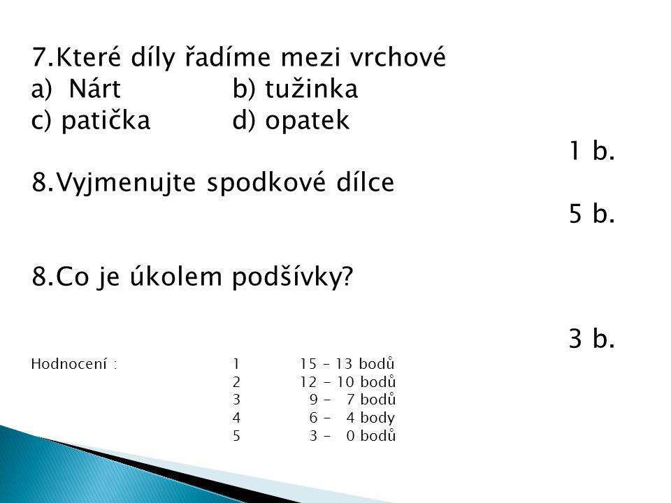 7.Které díly řadíme mezi vrchové a)Nártb) tužinka c) patičkad) opatek 1 b.