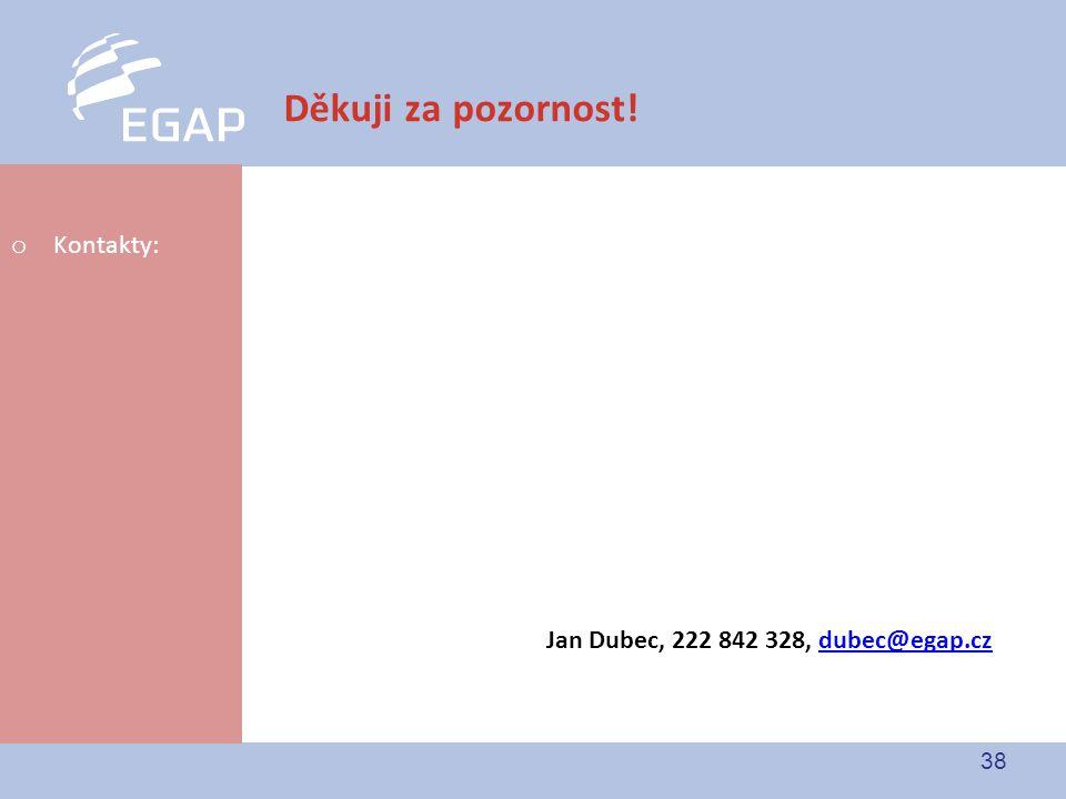 38 Děkuji za pozornost! o Kontakty: Jan Dubec, 222 842 328, dubec@egap.czdubec@egap.cz