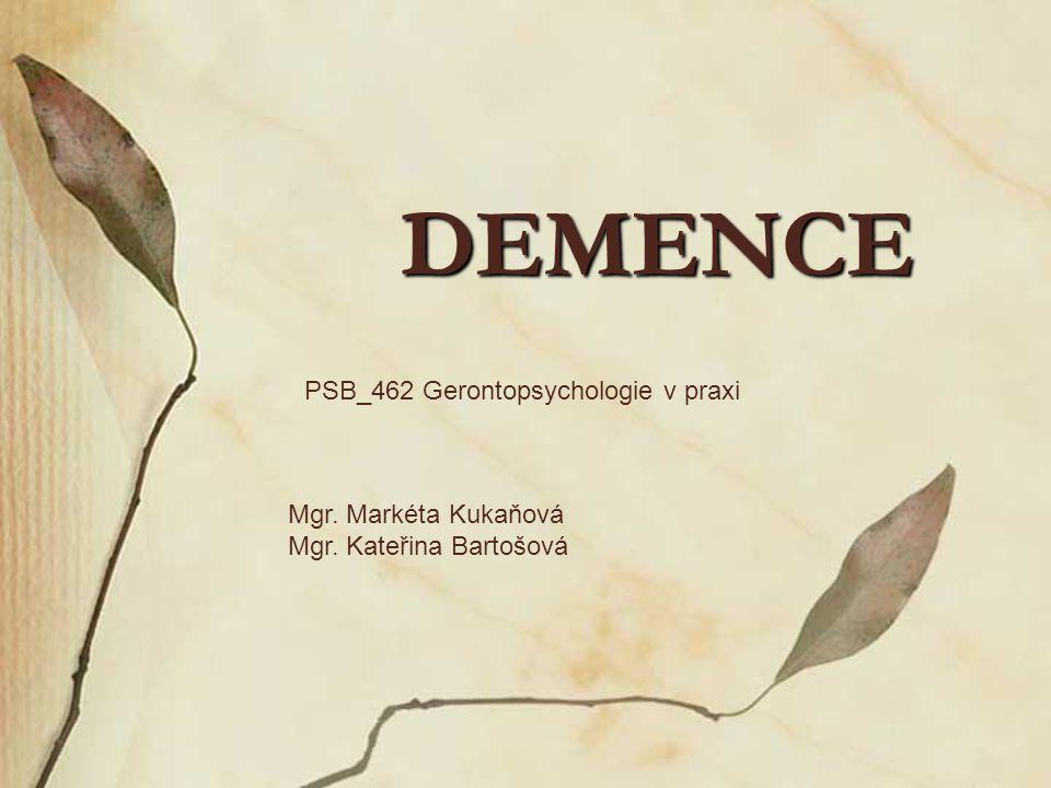 DEMENCE PSB_462 Gerontopsychologie v praxi Mgr. Markéta Kukaňová Mgr. Kateřina Bartošová