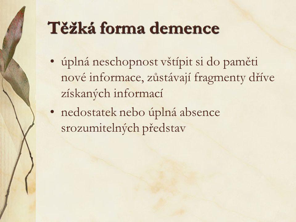 Těžká forma demence úplná neschopnost vštípit si do paměti nové informace, zůstávají fragmenty dříve získaných informací nedostatek nebo úplná absence