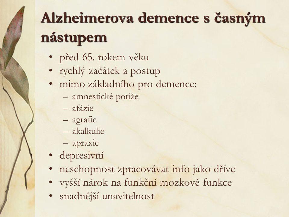 Alzheimerova demence s časným nástupem před 65. rokem věku rychlý začátek a postup mimo základního pro demence: –amnestické potíže –afázie –agrafie –a
