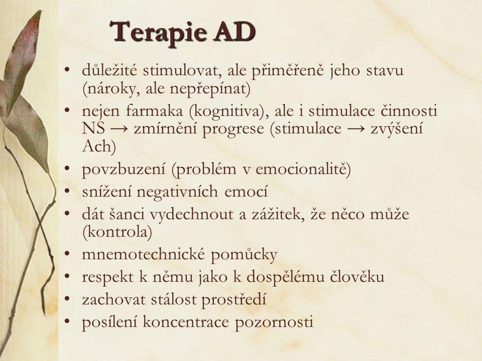 Terapie AD důležité stimulovat, ale přiměřeně jeho stavu (nároky, ale nepřepínat) nejen farmaka (kognitiva), ale i stimulace činnosti NS → zmírnění pr