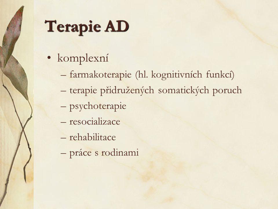 Terapie AD komplexní –farmakoterapie (hl. kognitivních funkcí) –terapie přidružených somatických poruch –psychoterapie –resocializace –rehabilitace –p