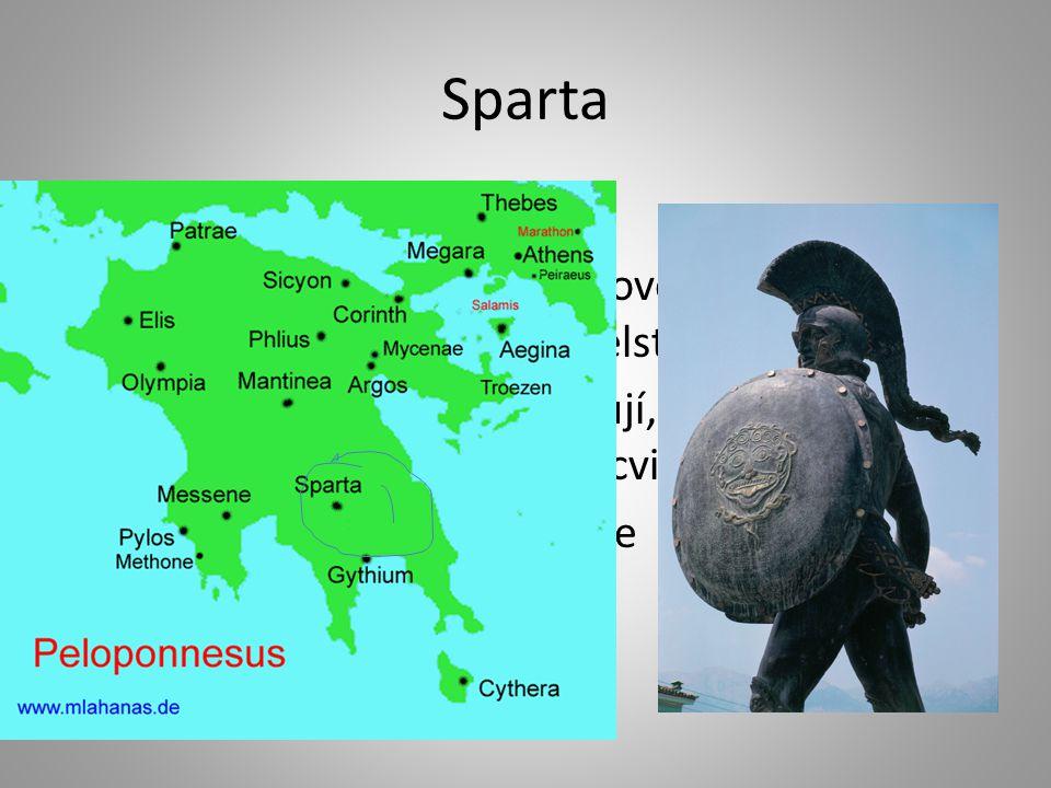 Sparta vojenský stát na Peloponéském poloostrově si Sparťané podmanili původní obyvatelstvo → otroci svobodní Sparťané nepracují, věnují se náročnému
