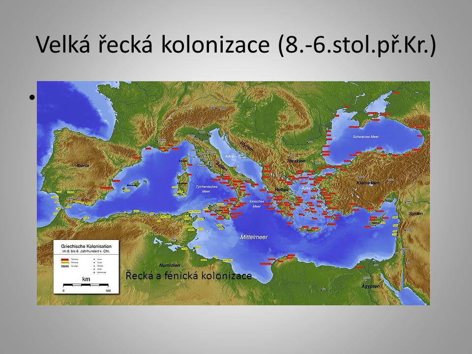 Velká řecká kolonizace (8.-6.stol.př.Kr.) Nedostatek orné půdy a nerostných surovin →zakládání řeckých osad na jihu Itálie, na Sicílii, kolem Černého