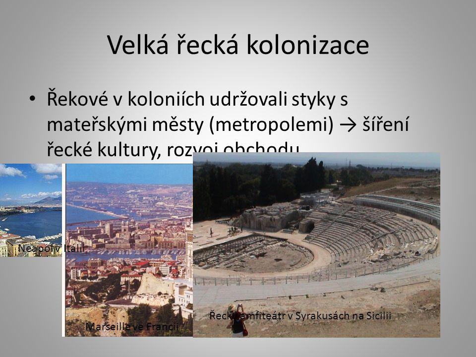 Velká řecká kolonizace Řekové v koloniích udržovali styky s mateřskými městy (metropolemi) → šíření řecké kultury, rozvoj obchodu Neapol v Itálii Mars
