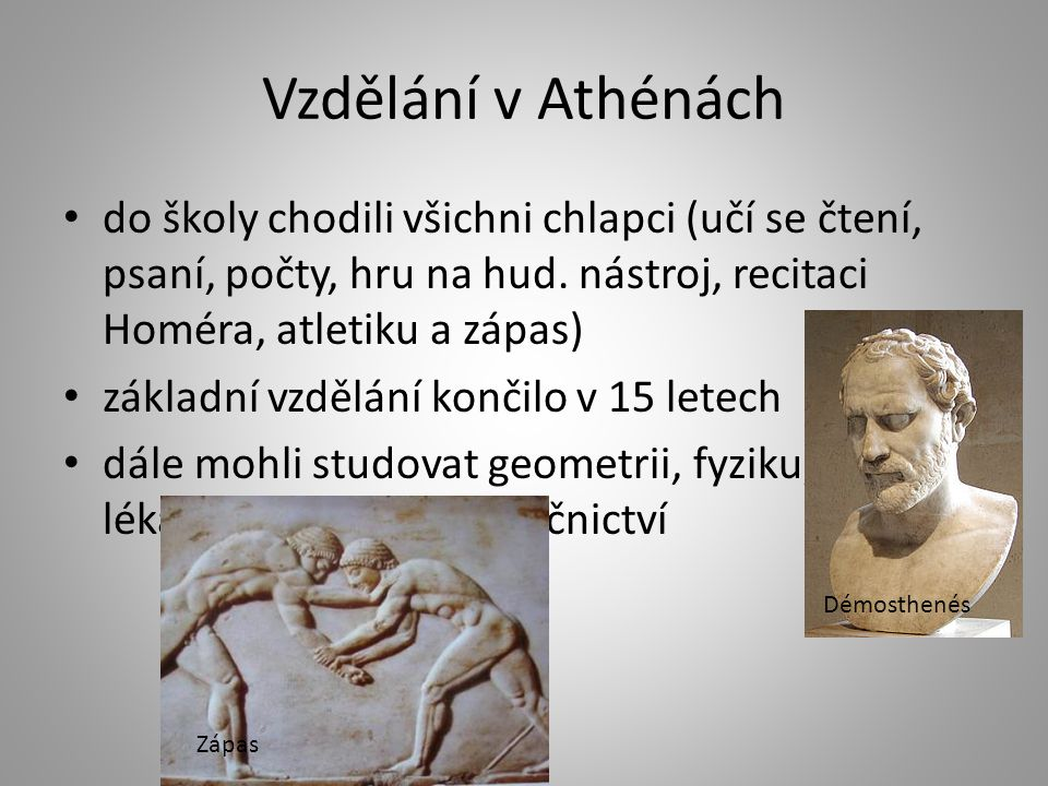 Vzdělání v Athénách do školy chodili všichni chlapci (učí se čtení, psaní, počty, hru na hud. nástroj, recitaci Homéra, atletiku a zápas) základní vzd