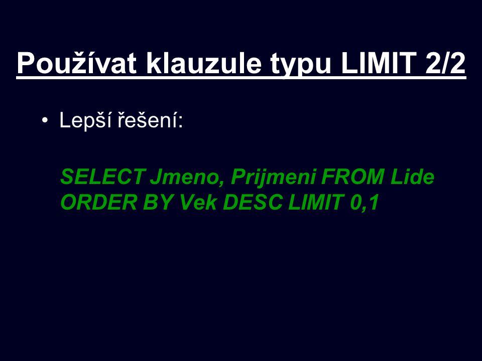 Používat klauzule typu LIMIT 2/2 Lepší řešení: SELECT Jmeno, Prijmeni FROM Lide ORDER BY Vek DESC LIMIT 0,1
