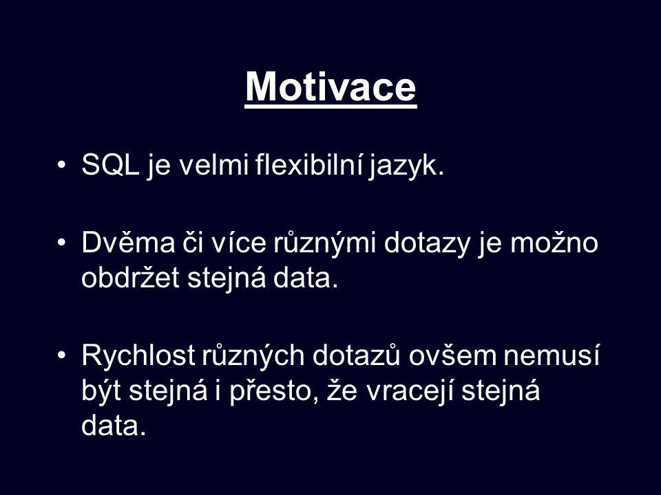 Motivace SQL je velmi flexibilní jazyk. Dvěma či více různými dotazy je možno obdržet stejná data. Rychlost různých dotazů ovšem nemusí být stejná i p