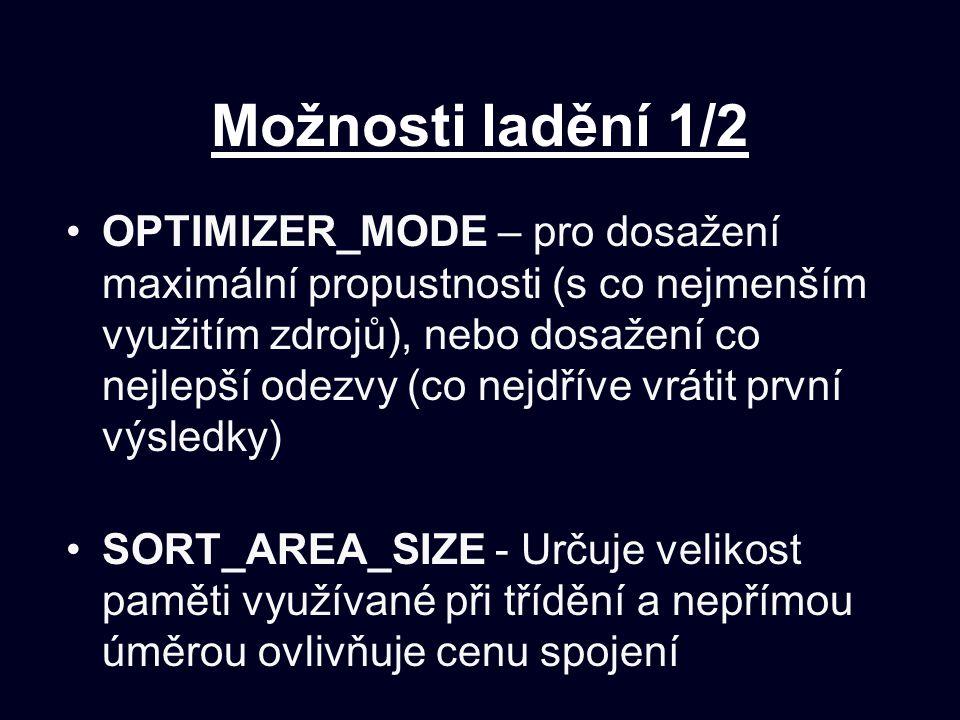 Možnosti ladění 1/2 OPTIMIZER_MODE – pro dosažení maximální propustnosti (s co nejmenším využitím zdrojů), nebo dosažení co nejlepší odezvy (co nejdří