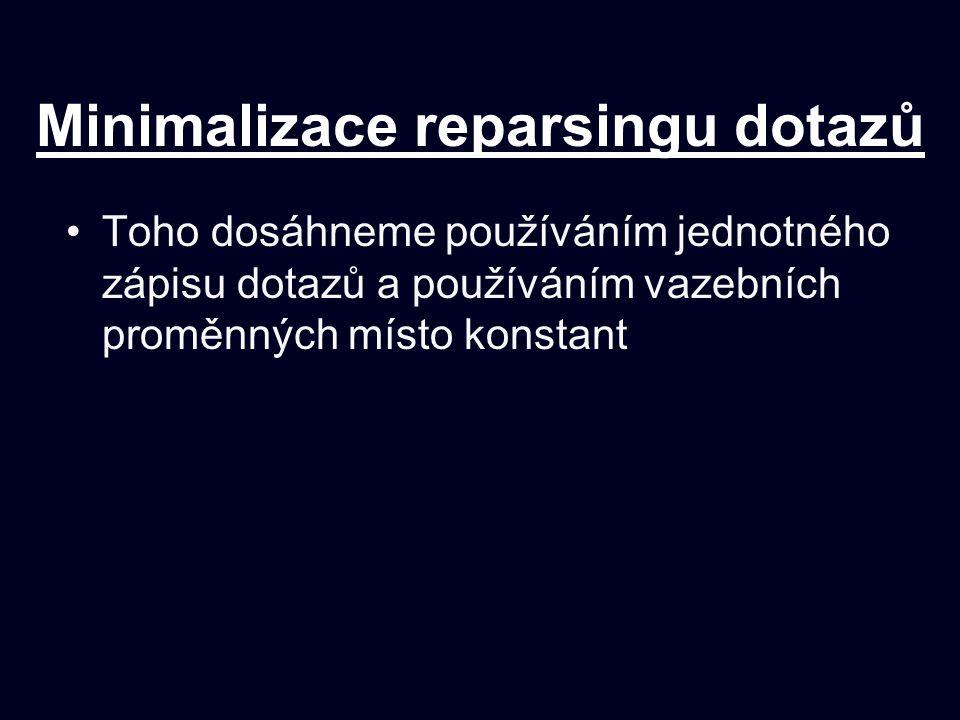 Minimalizace reparsingu dotazů Toho dosáhneme používáním jednotného zápisu dotazů a používáním vazebních proměnných místo konstant