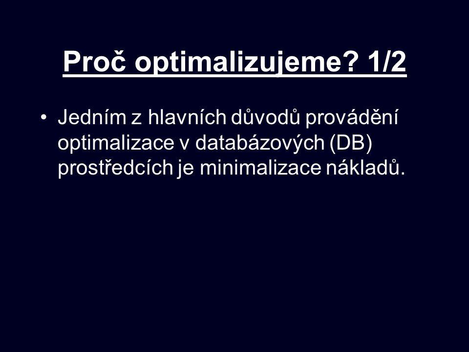 Proč optimalizujeme? 1/2 Jedním z hlavních důvodů provádění optimalizace v databázových (DB) prostředcích je minimalizace nákladů.