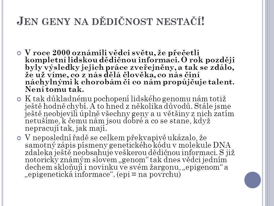 G ENETICKÁ SYMFONIE Genom, tedy dědičnou informaci zakletou do dvojité šroubovice DNA písmeny genetického kódu, si můžeme představit jako noty.