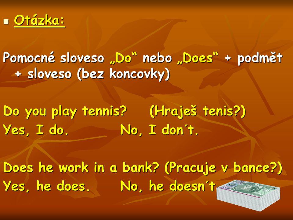 "Otázka: Otázka: Pomocné sloveso ""Do nebo ""Does + podmět + sloveso (bez koncovky) Do you play tennis."
