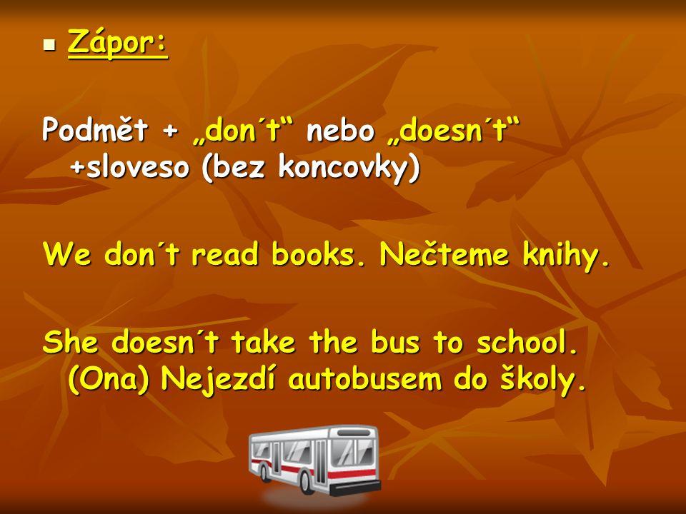 """Zápor: Zápor: Podmět + """"don´t nebo """"doesn´t +sloveso (bez koncovky) We don´t read books."""