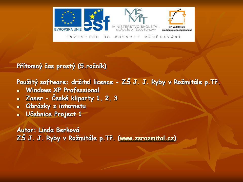 Přítomný čas prostý (5.ročník) Použitý software: držitel licence - ZŠ J.