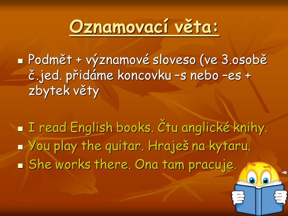 Oznamovací věta: Podmět + významové sloveso (ve 3.osobě č.jed.