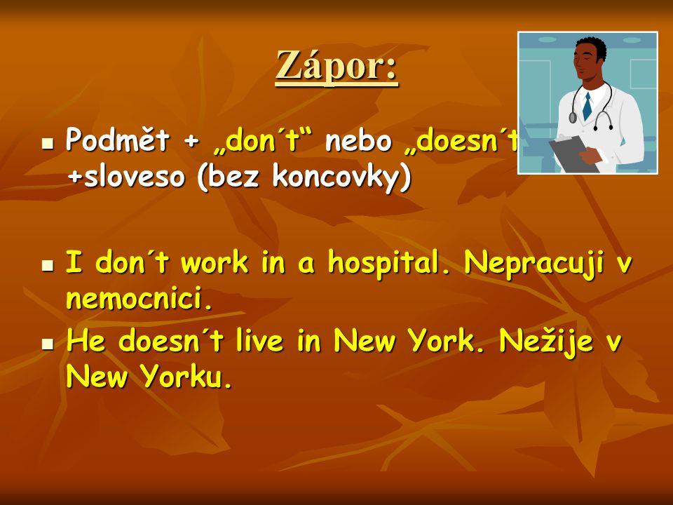 """Zápor: Podmět + """"don´t nebo """"doesn´t +sloveso (bez koncovky) Podmět + """"don´t nebo """"doesn´t +sloveso (bez koncovky) I don´t work in a hospital."""