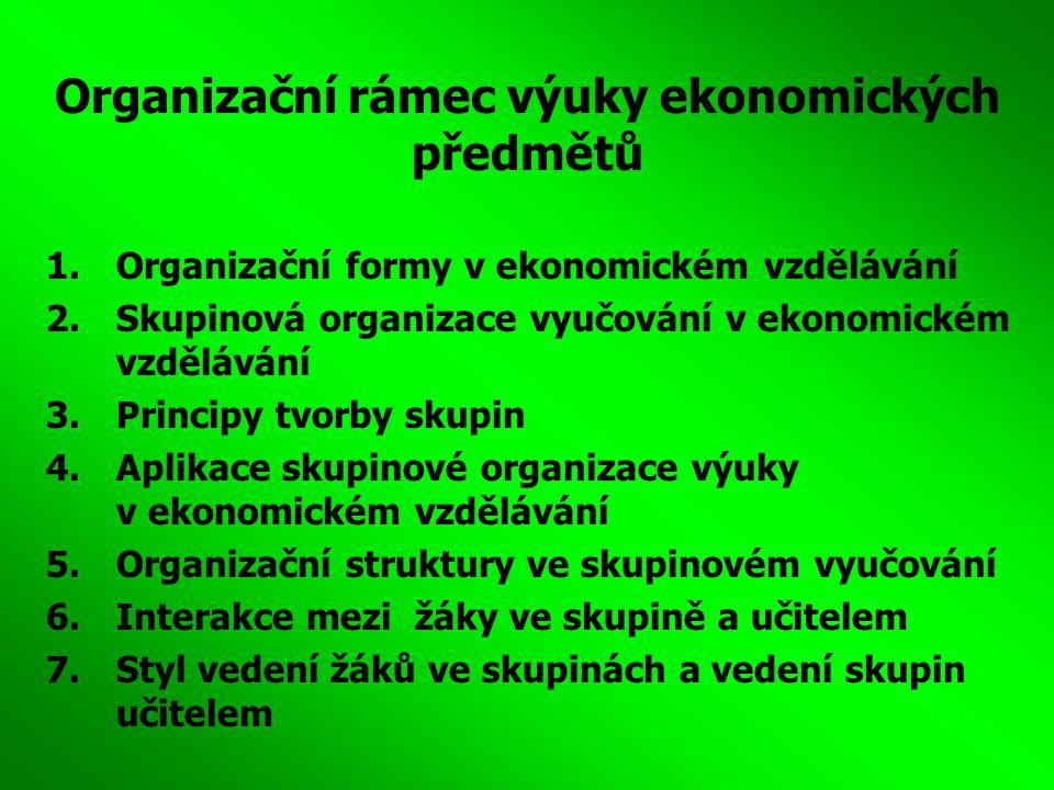 Organizační rámec výuky ekonomických předmětů 1.Organizační formy v ekonomickém vzdělávání 2.Skupinová organizace vyučování v ekonomickém vzdělávání 3