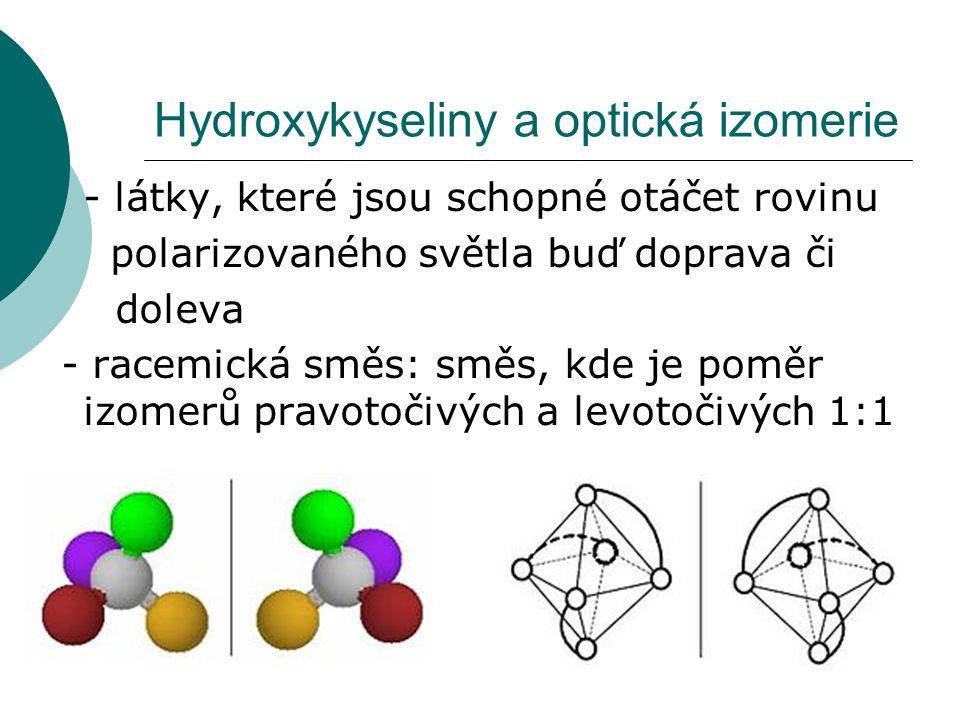 Hydroxykyseliny a optická izomerie - látky, které jsou schopné otáčet rovinu polarizovaného světla buď doprava či doleva - racemická směs: směs, kde j