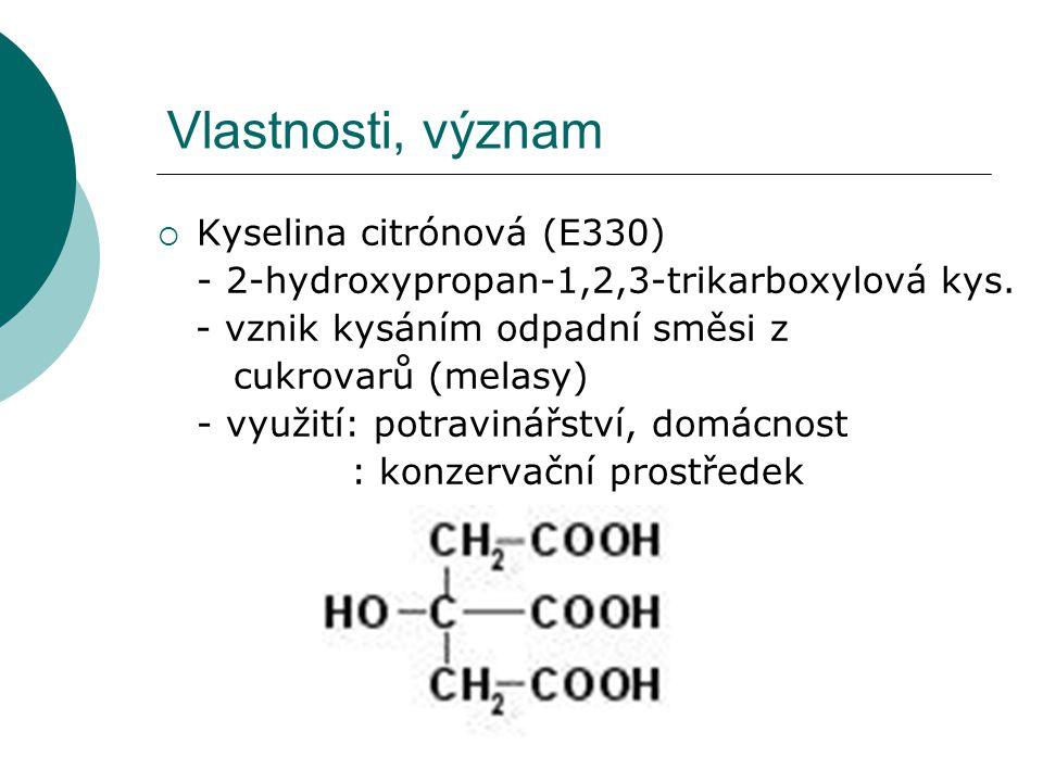 Vlastnosti, význam  Kyselina citrónová (E330) - 2-hydroxypropan-1,2,3-trikarboxylová kys. - vznik kysáním odpadní směsi z cukrovarů (melasy) - využit