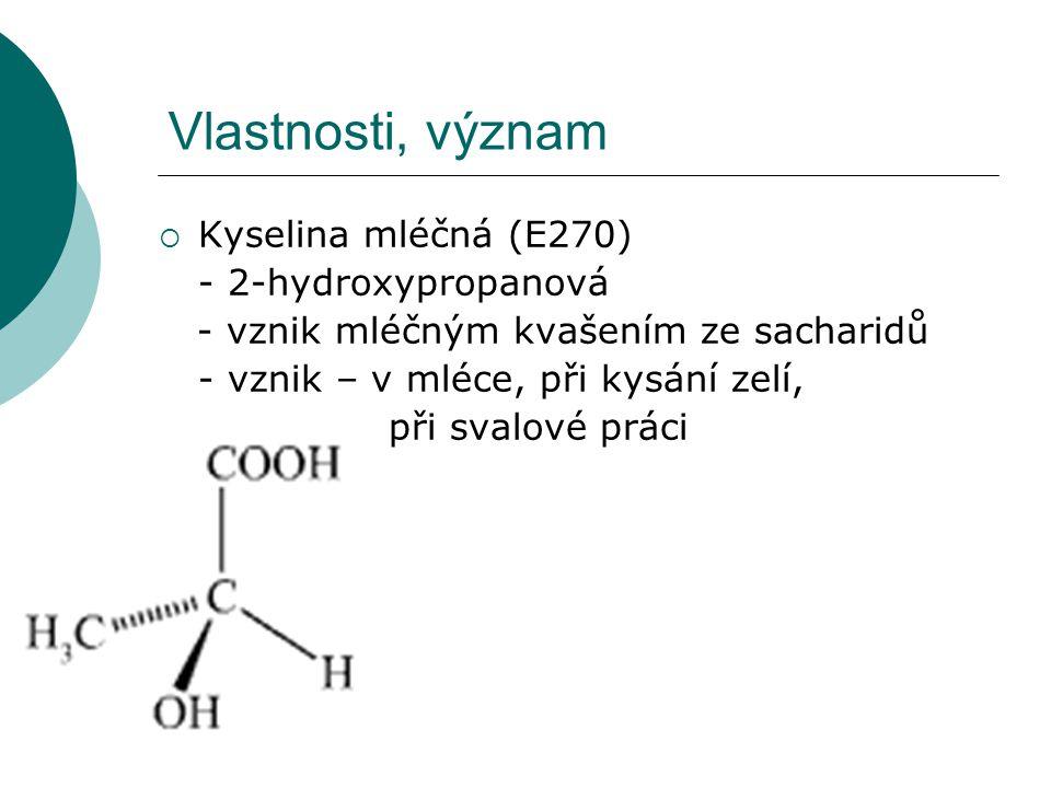 Vlastnosti, význam  Kyselina mléčná (E270) - 2-hydroxypropanová - vznik mléčným kvašením ze sacharidů - vznik – v mléce, při kysání zelí, při svalové