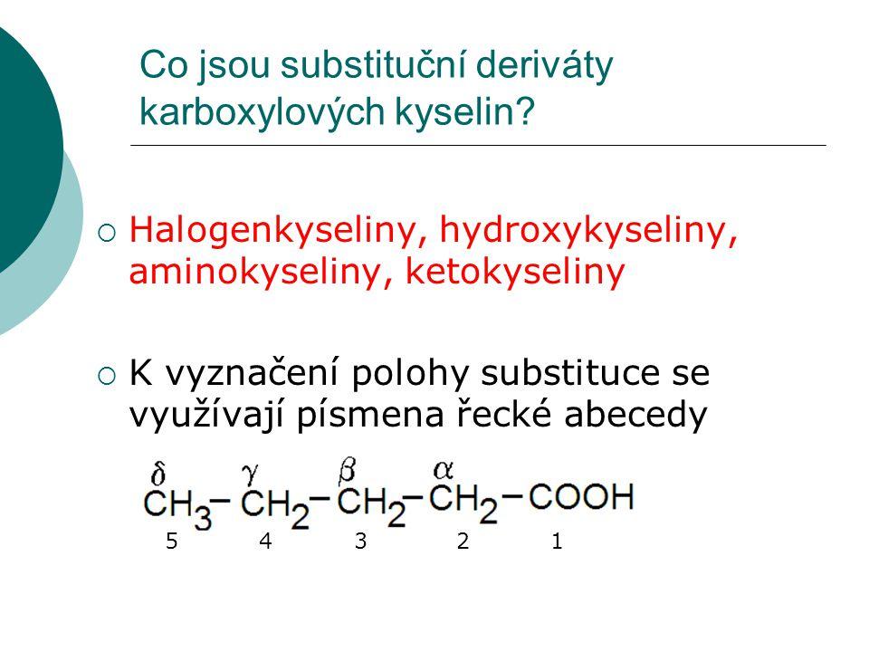 Co jsou substituční deriváty karboxylových kyselin?  Halogenkyseliny, hydroxykyseliny, aminokyseliny, ketokyseliny  K vyznačení polohy substituce se