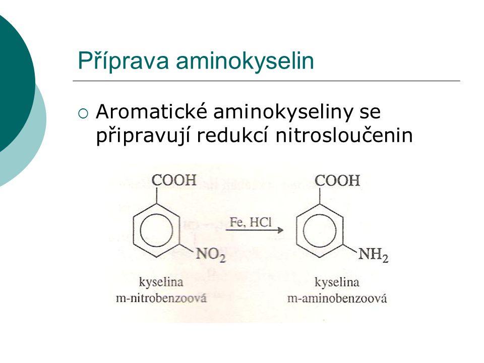 Příprava aminokyselin  Aromatické aminokyseliny se připravují redukcí nitrosloučenin