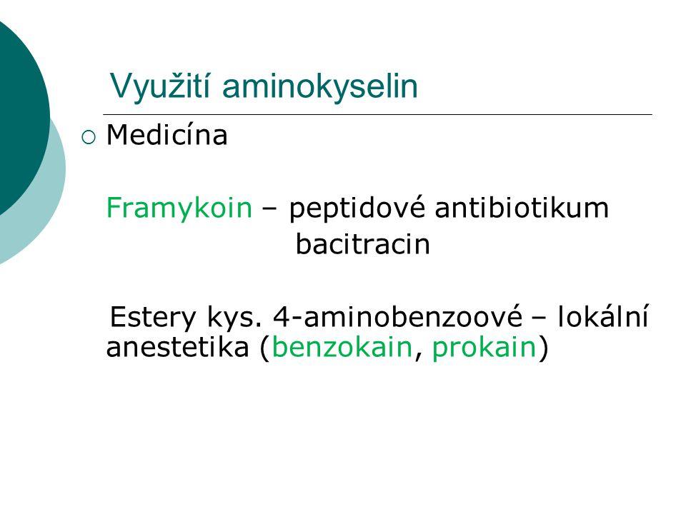 Využití aminokyselin  Medicína Framykoin – peptidové antibiotikum bacitracin Estery kys. 4-aminobenzoové – lokální anestetika (benzokain, prokain)