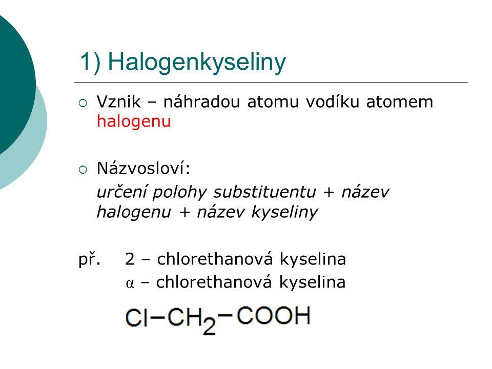 3) Aminokyseliny  Vznik: náhrada atomu vodíku aminoskupinou – NH 2  Užití zejména triviálního názvosloví  Vznikají z nich peptidy a proteiny Př.