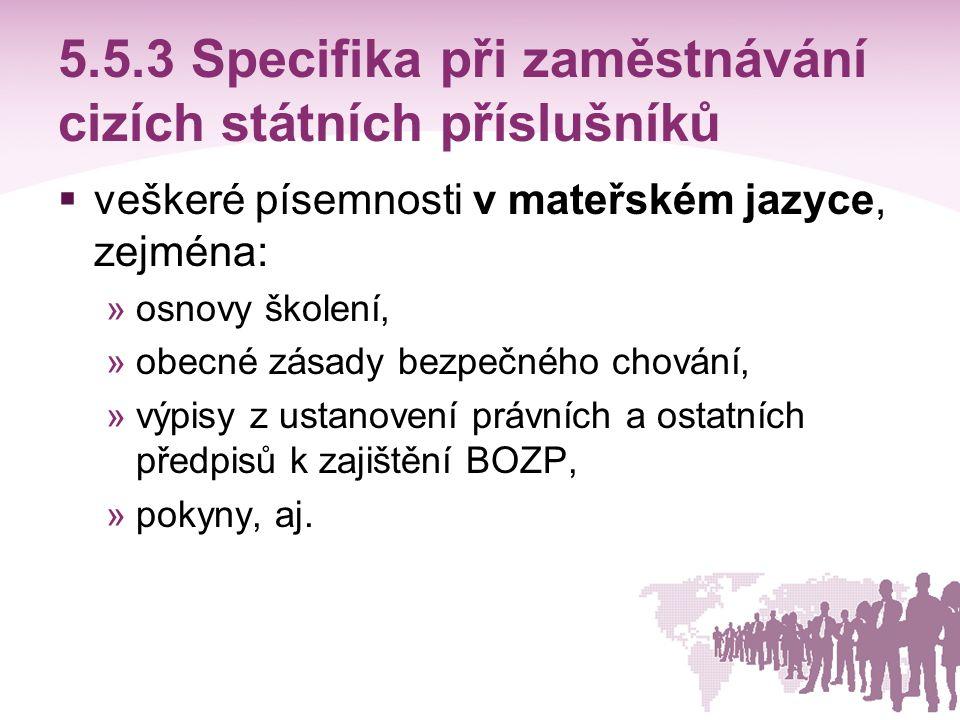5.5.3 Specifika při zaměstnávání cizích státních příslušníků  veškeré písemnosti v mateřském jazyce, zejména: »osnovy školení, »obecné zásady bezpečn