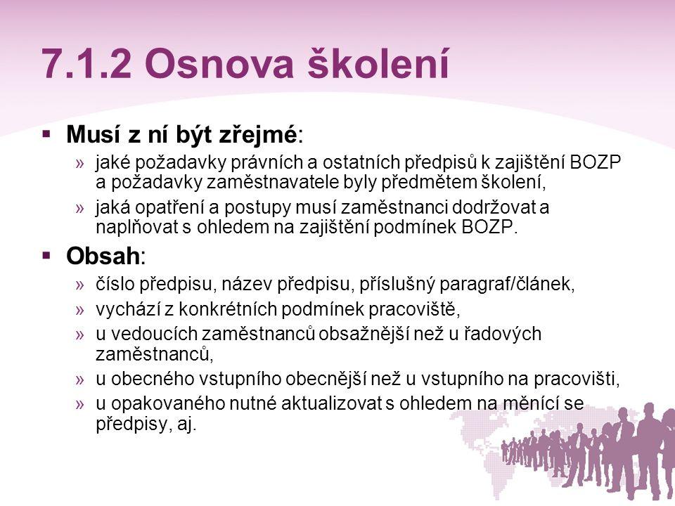 7.1.2 Osnova školení  Musí z ní být zřejmé: »jaké požadavky právních a ostatních předpisů k zajištění BOZP a požadavky zaměstnavatele byly předmětem