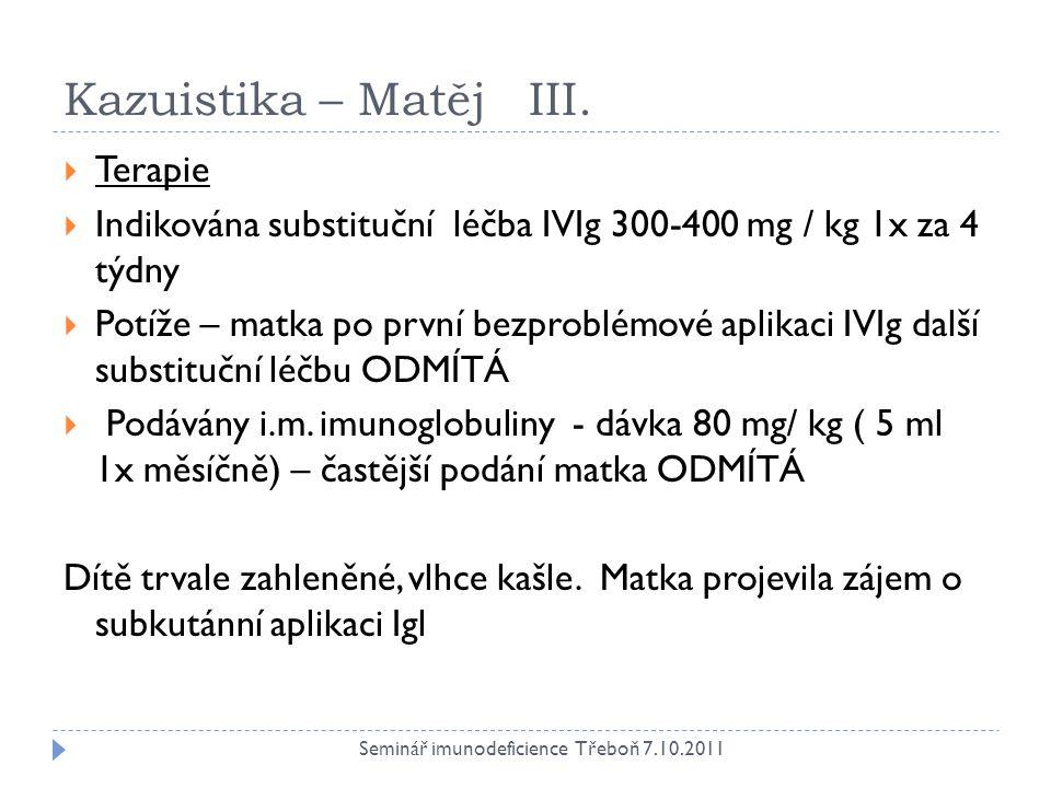 Kazuistika – Matěj III.  Terapie  Indikována substituční léčba IVIg 300-400 mg / kg 1x za 4 týdny  Potíže – matka po první bezproblémové aplikaci I