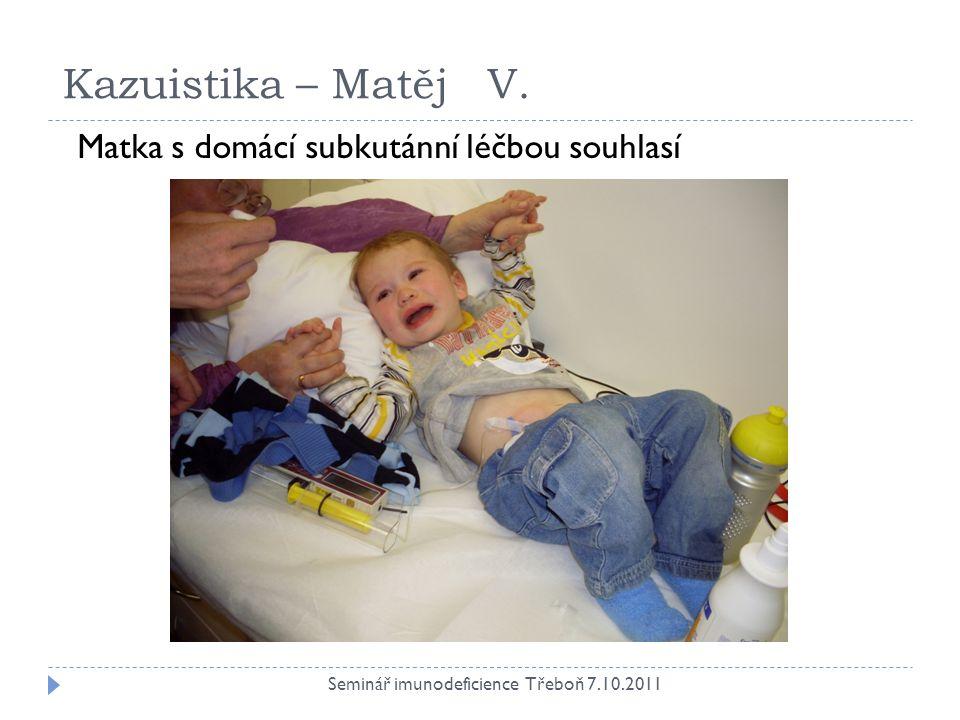 Kazuistika – Matěj V. Matka s domácí subkutánní léčbou souhlasí Seminář imunodeficience Třeboň 7.10.2011