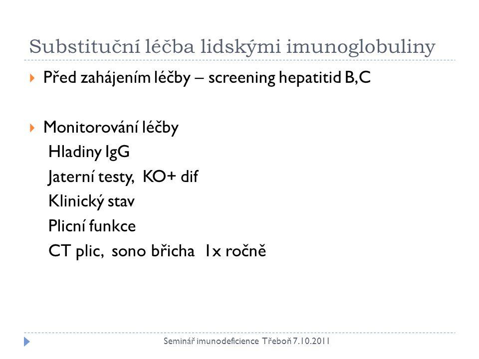Substituční léčba lidskými imunoglobuliny  Před zahájením léčby – screening hepatitid B,C  Monitorování léčby Hladiny IgG Jaterní testy, KO+ dif Kli