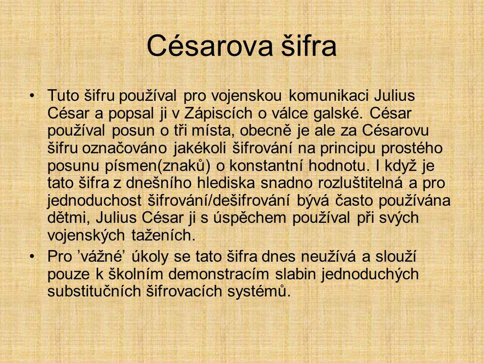 Césarova šifra Tuto šifru používal pro vojenskou komunikaci Julius César a popsal ji v Zápiscích o válce galské. César používal posun o tři místa, obe