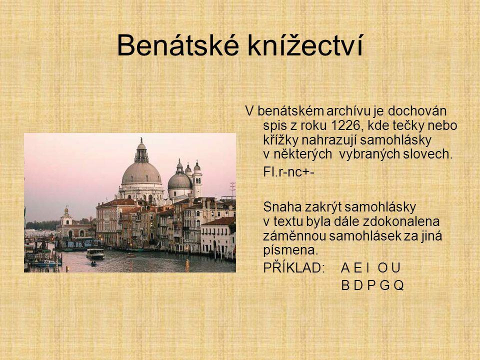 Benátské knížectví V benátském archívu je dochován spis z roku 1226, kde tečky nebo křížky nahrazují samohlásky v některých vybraných slovech. Fl.r-nc