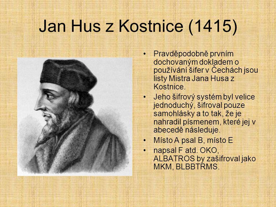 Jan Hus z Kostnice (1415) Pravděpodobně prvním dochovaným dokladem o používání šifer v Čechách jsou listy Mistra Jana Husa z Kostnice. Jeho šifrový sy