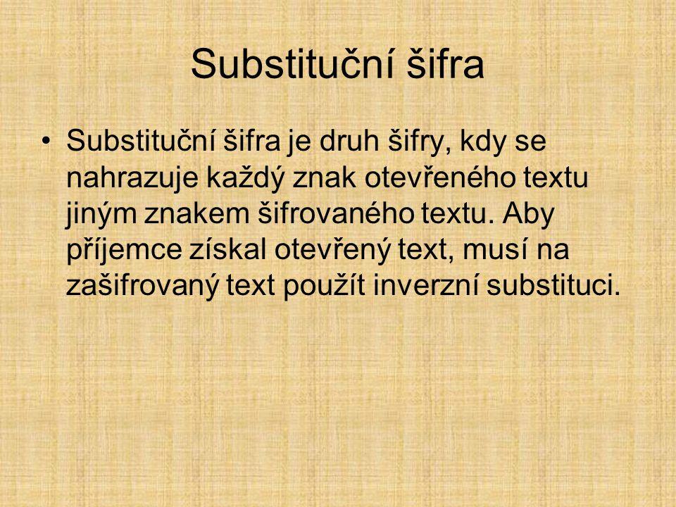 Substituční šifra Substituční šifra je druh šifry, kdy se nahrazuje každý znak otevřeného textu jiným znakem šifrovaného textu. Aby příjemce získal ot