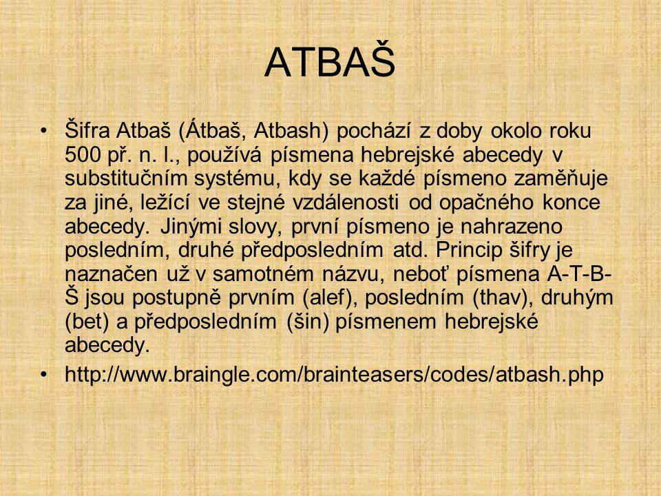 ATBAŠ Šifra Atbaš (Átbaš, Atbash) pochází z doby okolo roku 500 př. n. l., používá písmena hebrejské abecedy v substitučním systému, kdy se každé písm