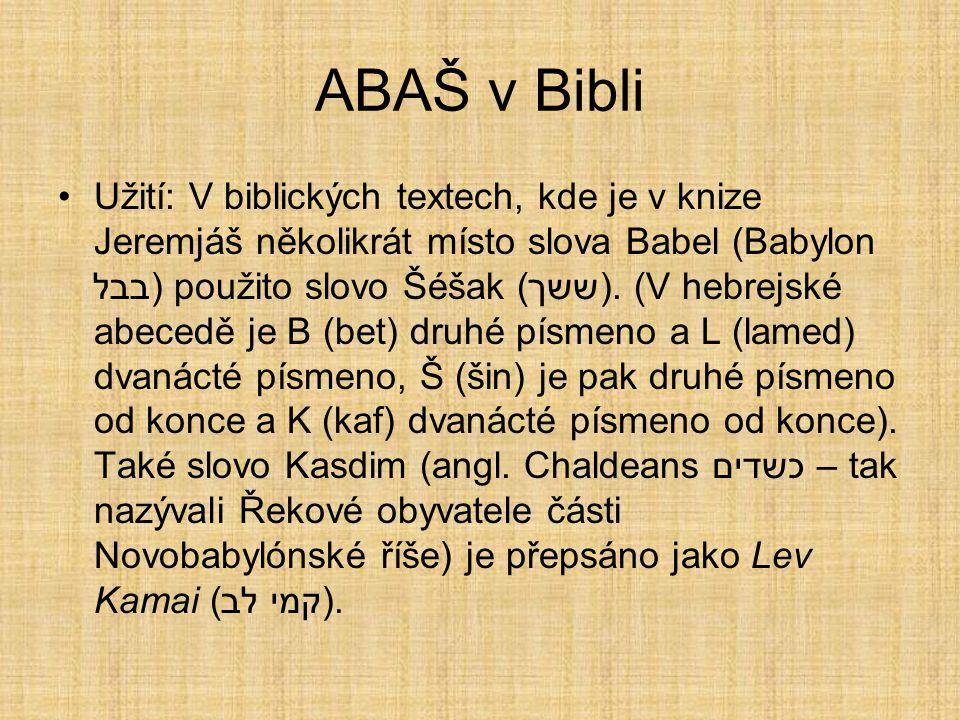 ABAŠ v Bibli Užití: V biblických textech, kde je v knize Jeremjáš několikrát místo slova Babel (Babylon בבל) použito slovo Šéšak (ששך).
