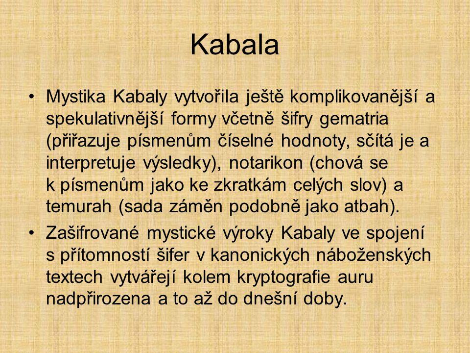 Kabala Mystika Kabaly vytvořila ještě komplikovanější a spekulativnější formy včetně šifry gematria (přiřazuje písmenům číselné hodnoty, sčítá je a interpretuje výsledky), notarikon (chová se k písmenům jako ke zkratkám celých slov) a temurah (sada záměn podobně jako atbah).