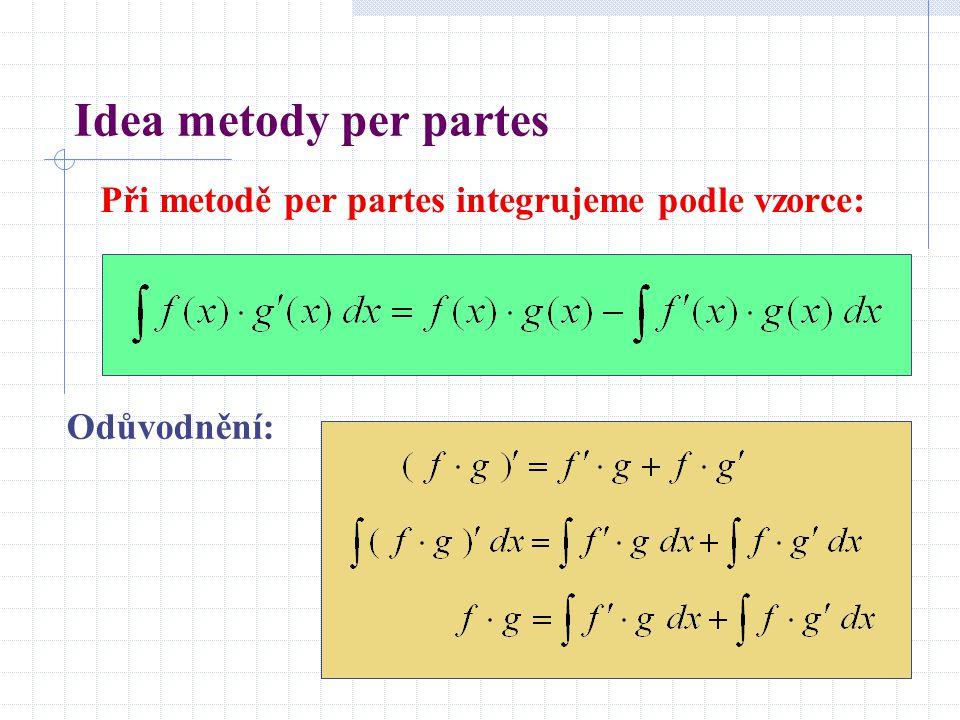 Idea metody per partes Při metodě per partes integrujeme podle vzorce: Odůvodnění: