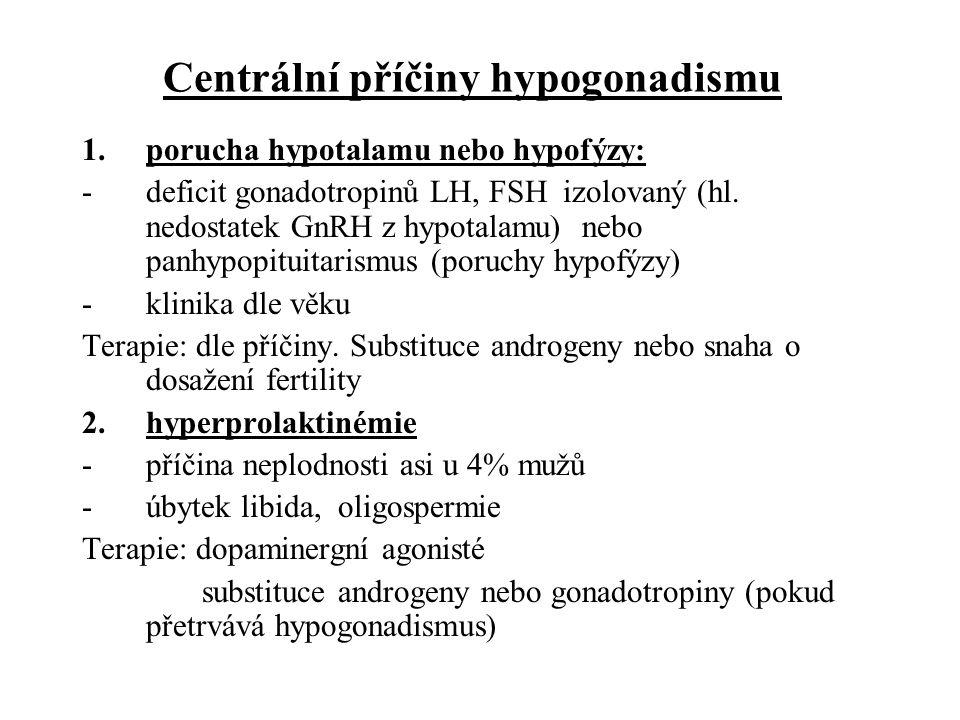 Centrální příčiny hypogonadismu 1.porucha hypotalamu nebo hypofýzy: -deficit gonadotropinů LH, FSH izolovaný (hl. nedostatek GnRH z hypotalamu) nebo p